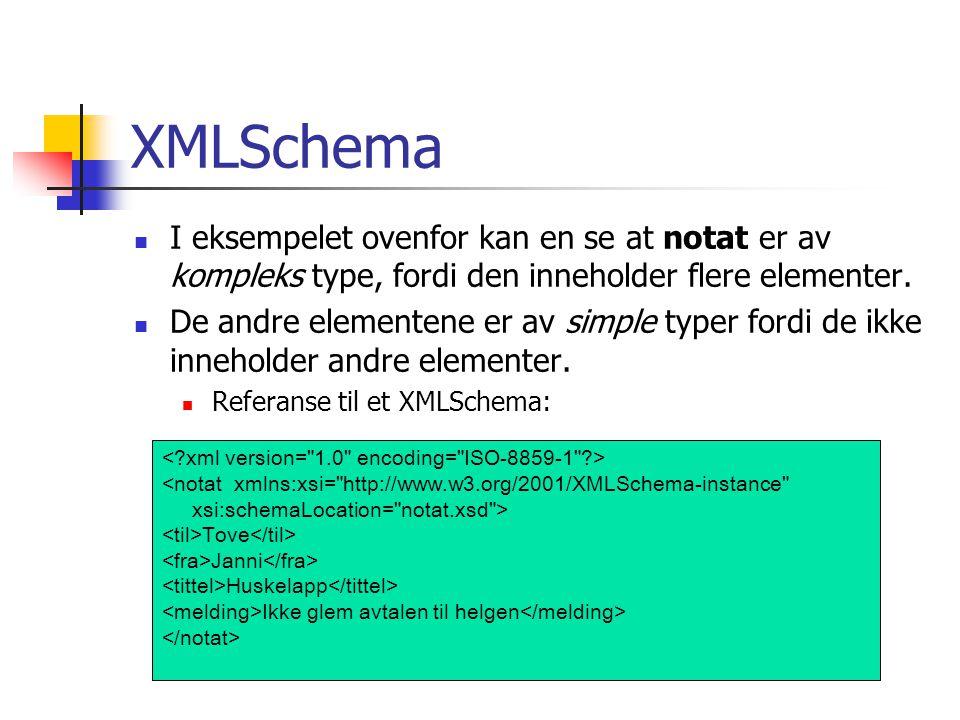 XMLSchema  I eksempelet ovenfor kan en se at notat er av kompleks type, fordi den inneholder flere elementer.  De andre elementene er av simple type