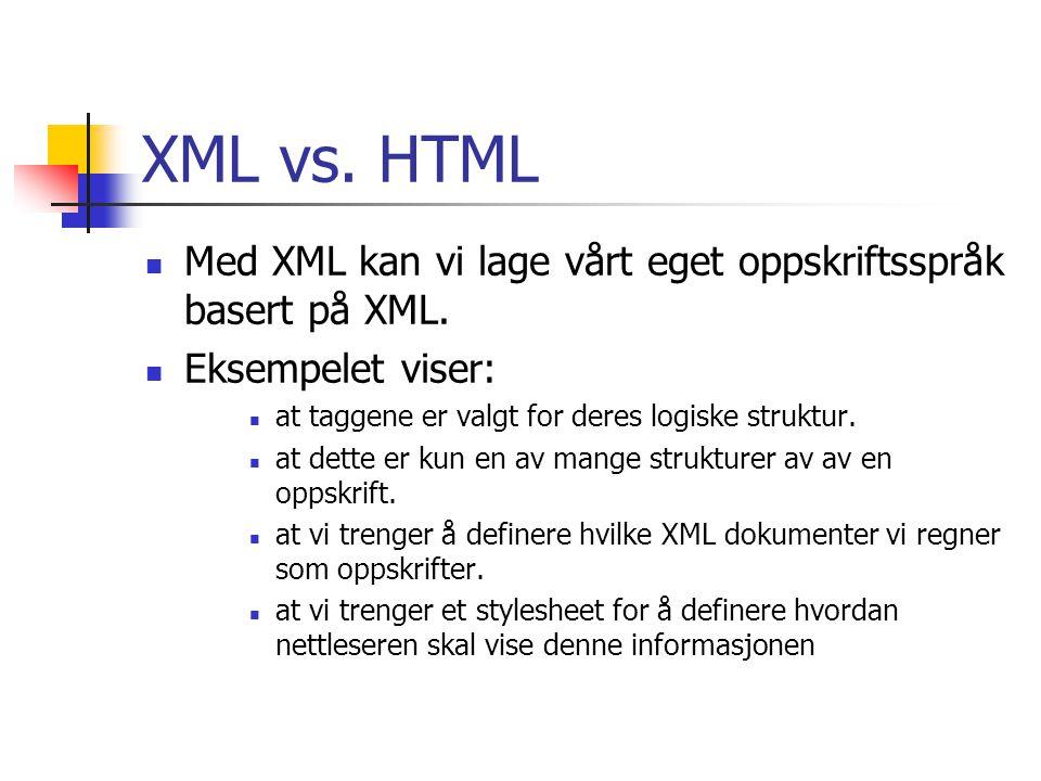 XML vs. HTML  Med XML kan vi lage vårt eget oppskriftsspråk basert på XML.  Eksempelet viser:  at taggene er valgt for deres logiske struktur.  at