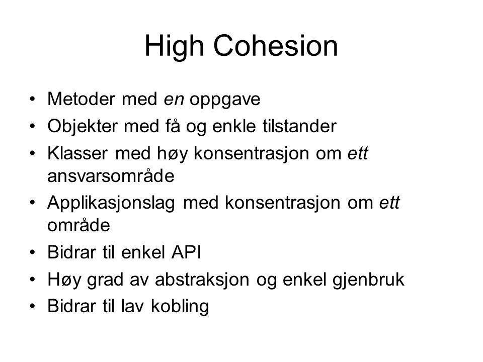 High Cohesion •Metoder med en oppgave •Objekter med få og enkle tilstander •Klasser med høy konsentrasjon om ett ansvarsområde •Applikasjonslag med ko
