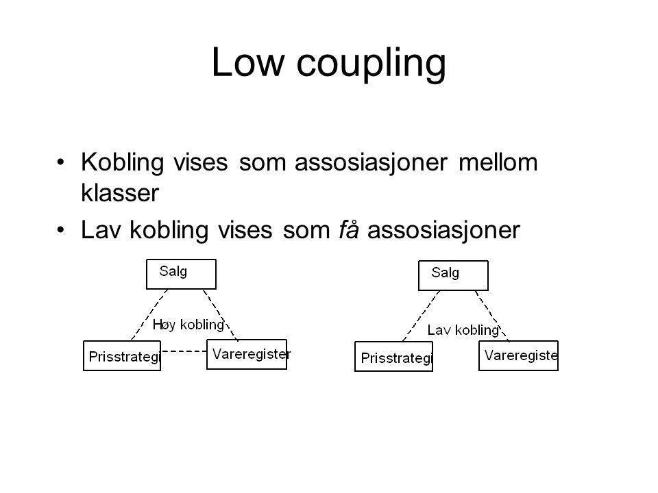 Low coupling •Kobling vises som assosiasjoner mellom klasser •Lav kobling vises som få assosiasjoner