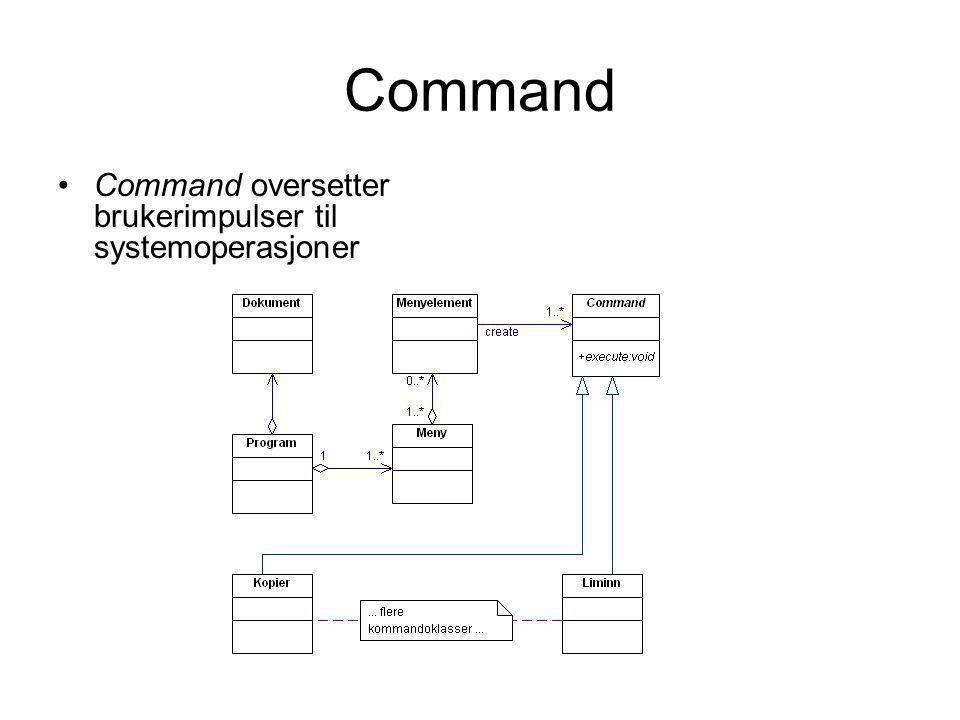 Command •Command oversetter brukerimpulser til systemoperasjoner