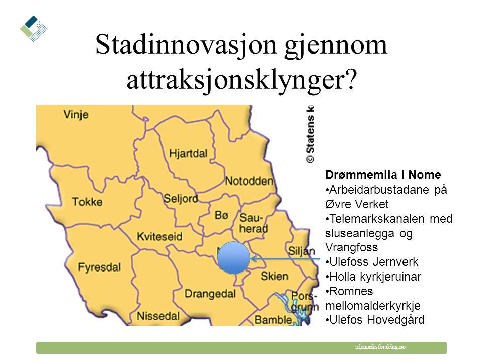 © Telemarksforsking telemarksforsking.no Stadinnovasjon gjennom attraksjonsklynger? Drømmemila i Nome •Arbeidarbustadane på Øvre Verket •Telemarkskana