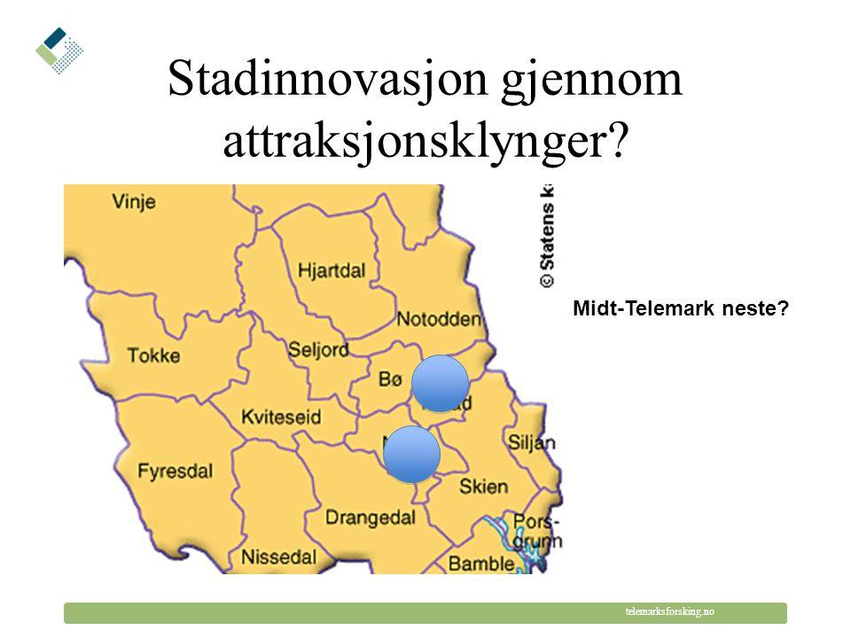 © Telemarksforsking telemarksforsking.no Stadinnovasjon gjennom attraksjonsklynger? Midt-Telemark neste?