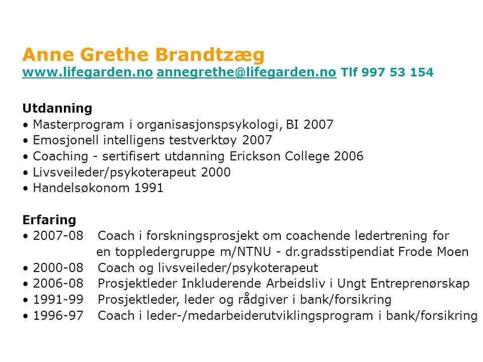 Anne Grethe Brandtzæg www.lifegarden.nowww.lifegarden.no annegrethe@lifegarden.no Tlf 997 53 154annegrethe@lifegarden.no Utdanning • Masterprogram i o