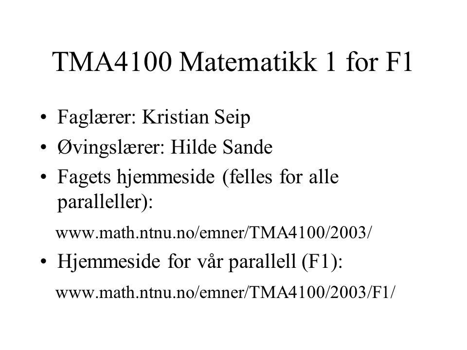TMA4100 Matematikk 1 for F1 •Faglærer: Kristian Seip •Øvingslærer: Hilde Sande •Fagets hjemmeside (felles for alle paralleller): www.math.ntnu.no/emne
