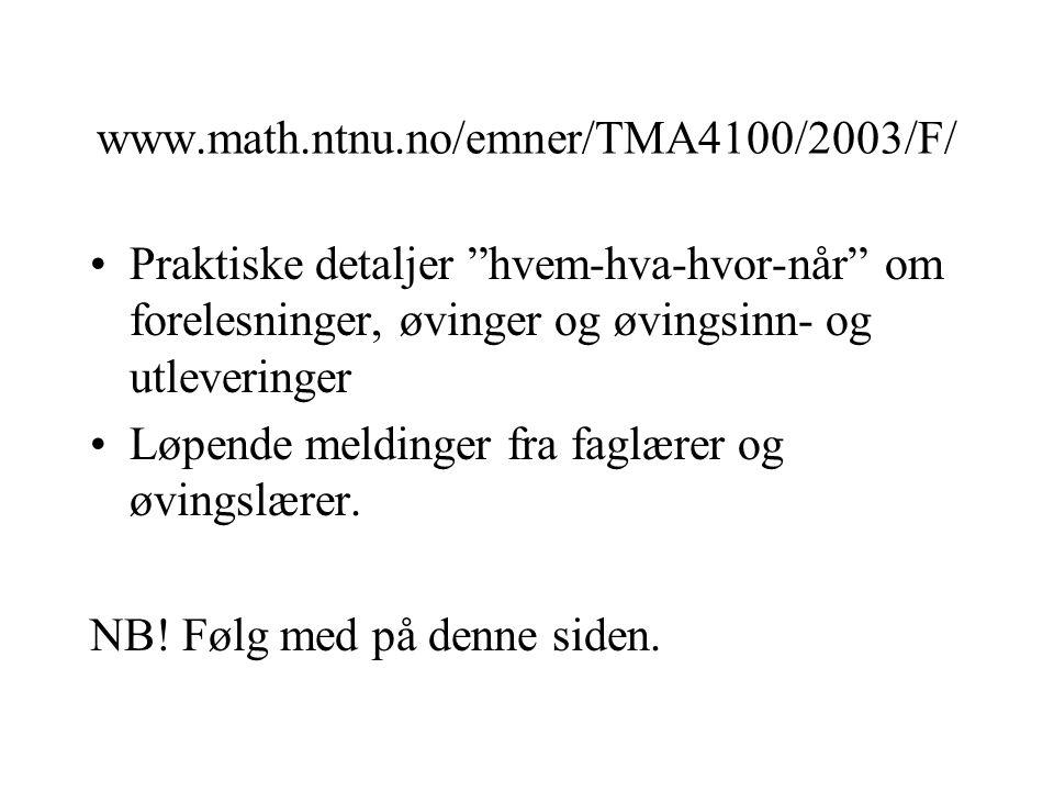 """www.math.ntnu.no/emner/TMA4100/2003/F/ •Praktiske detaljer """"hvem-hva-hvor-når"""" om forelesninger, øvinger og øvingsinn- og utleveringer •Løpende meldin"""