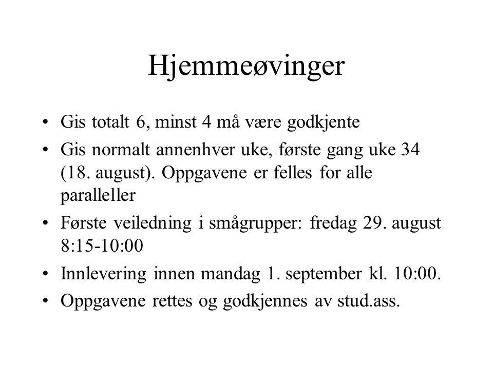 Hjemmeøvinger •Gis totalt 6, minst 4 må være godkjente •Gis normalt annenhver uke, første gang uke 34 (18. august). Oppgavene er felles for alle paral