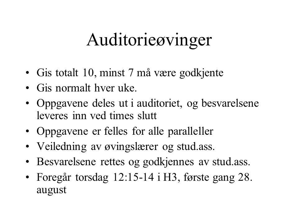 Auditorieøvinger •Gis totalt 10, minst 7 må være godkjente •Gis normalt hver uke. •Oppgavene deles ut i auditoriet, og besvarelsene leveres inn ved ti