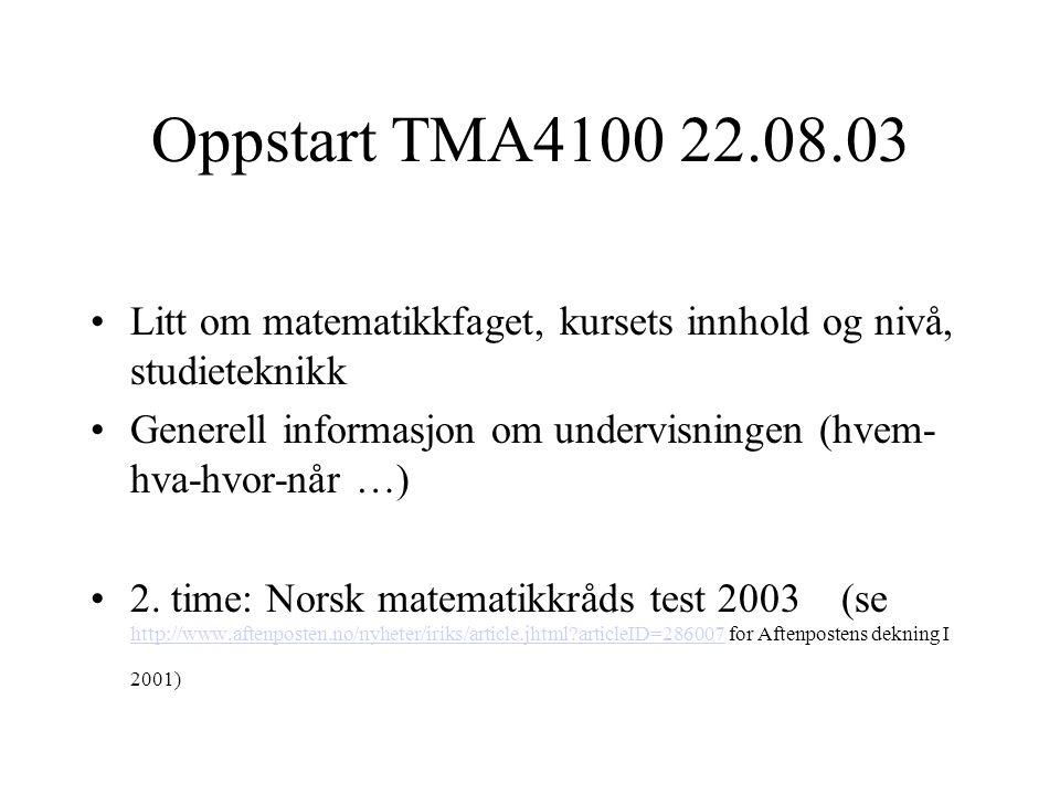 Oppstart TMA4100 22.08.03 •Litt om matematikkfaget, kursets innhold og nivå, studieteknikk •Generell informasjon om undervisningen (hvem- hva-hvor-når