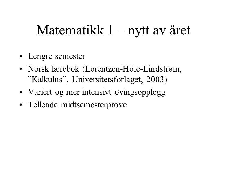 """Matematikk 1 – nytt av året •Lengre semester •Norsk lærebok (Lorentzen-Hole-Lindstrøm, """"Kalkulus"""", Universitetsforlaget, 2003) •Variert og mer intensi"""