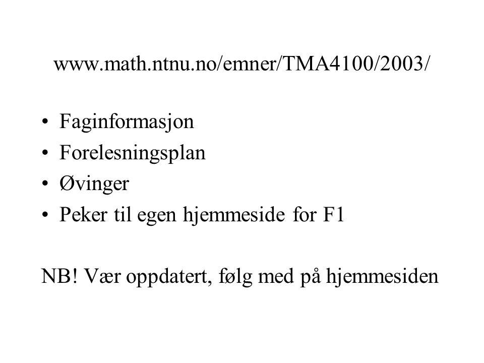 www.math.ntnu.no/emner/TMA4100/2003/ •Faginformasjon •Forelesningsplan •Øvinger •Peker til egen hjemmeside for F1 NB! Vær oppdatert, følg med på hjemm