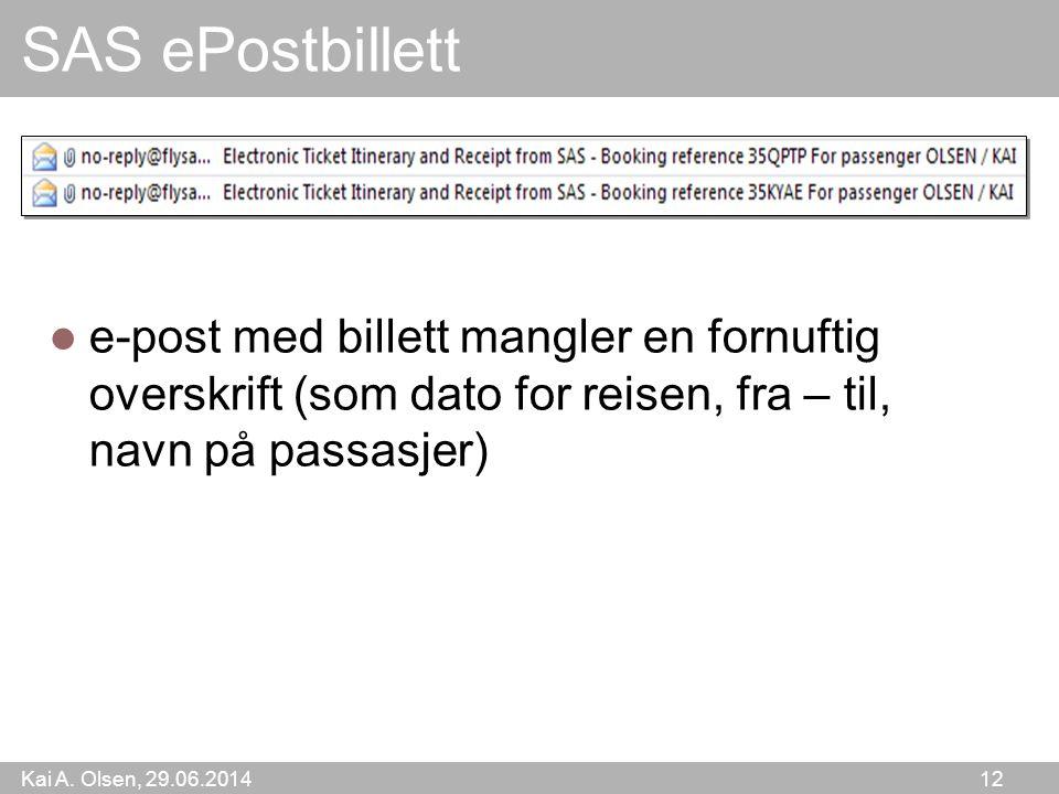 Kai A. Olsen, 29.06.2014 12 SAS ePostbillett  e-post med billett mangler en fornuftig overskrift (som dato for reisen, fra – til, navn på passasjer)