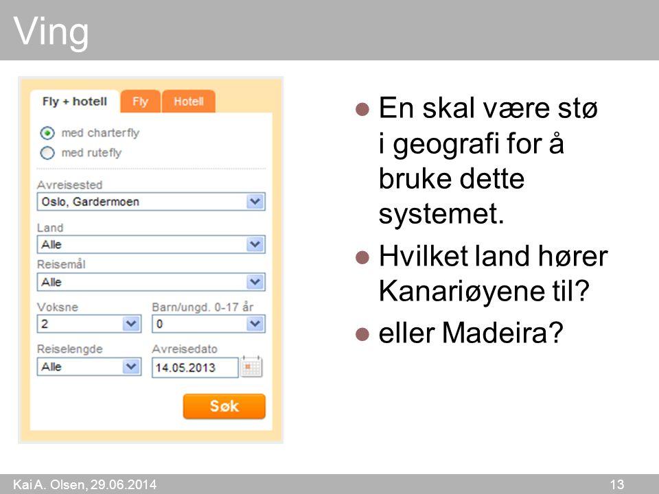 Kai A. Olsen, 29.06.2014 13 Ving  En skal være stø i geografi for å bruke dette systemet.  Hvilket land hører Kanariøyene til?  eller Madeira?