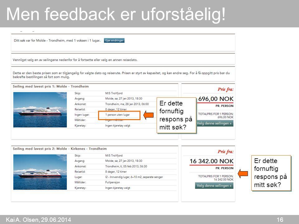 Kai A. Olsen, 29.06.2014 16 Men feedback er uforståelig! Er dette fornuftig respons på mitt søk