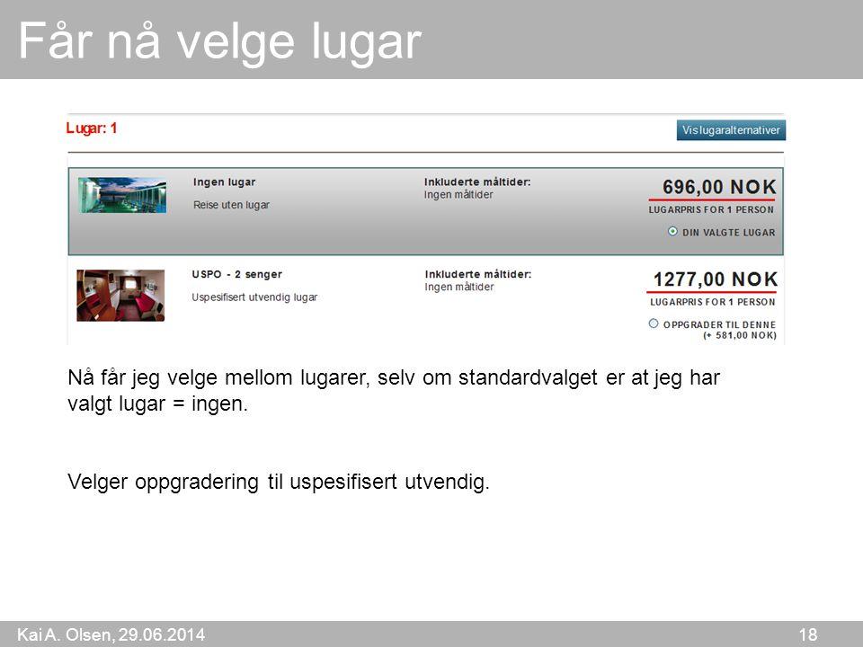 Kai A. Olsen, 29.06.2014 18 Får nå velge lugar Nå får jeg velge mellom lugarer, selv om standardvalget er at jeg har valgt lugar = ingen. Velger oppgr