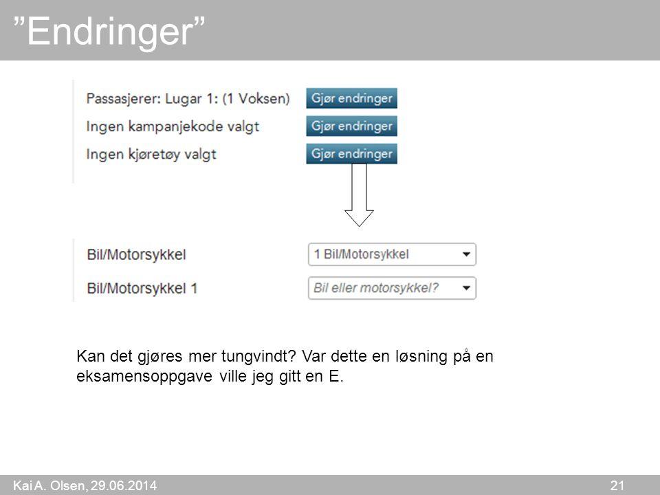 """Kai A. Olsen, 29.06.2014 21 """"Endringer"""" Kan det gjøres mer tungvindt? Var dette en løsning på en eksamensoppgave ville jeg gitt en E."""