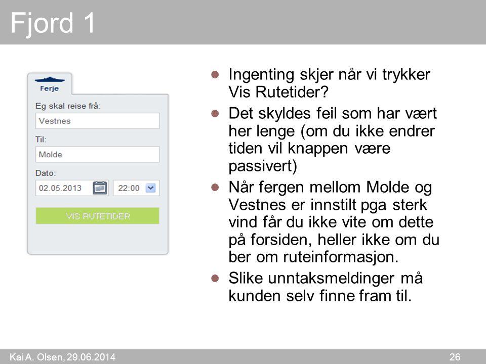 Kai A. Olsen, 29.06.2014 26 Fjord 1  Ingenting skjer når vi trykker Vis Rutetider?  Det skyldes feil som har vært her lenge (om du ikke endrer tiden