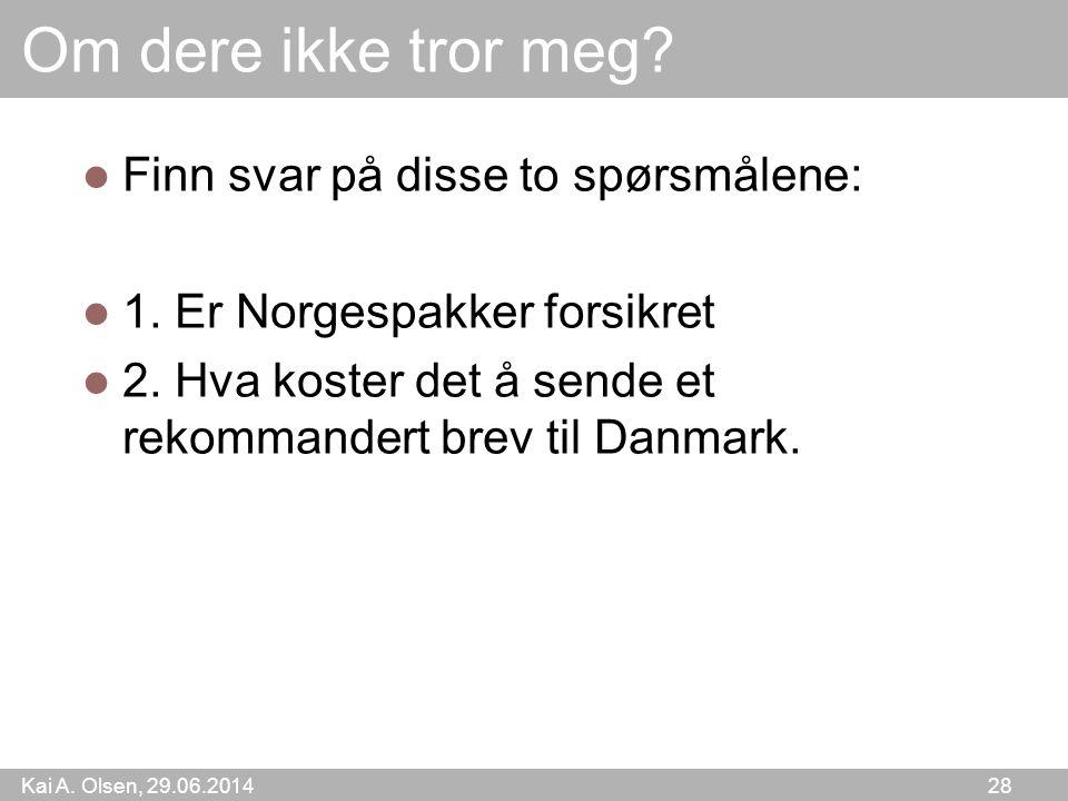 Kai A. Olsen, 29.06.2014 28 Om dere ikke tror meg.