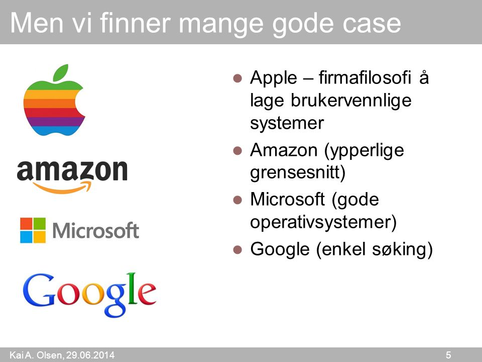 Kai A. Olsen, 29.06.2014 5 Men vi finner mange gode case  Apple – firmafilosofi å lage brukervennlige systemer  Amazon (ypperlige grensesnitt)  Mic