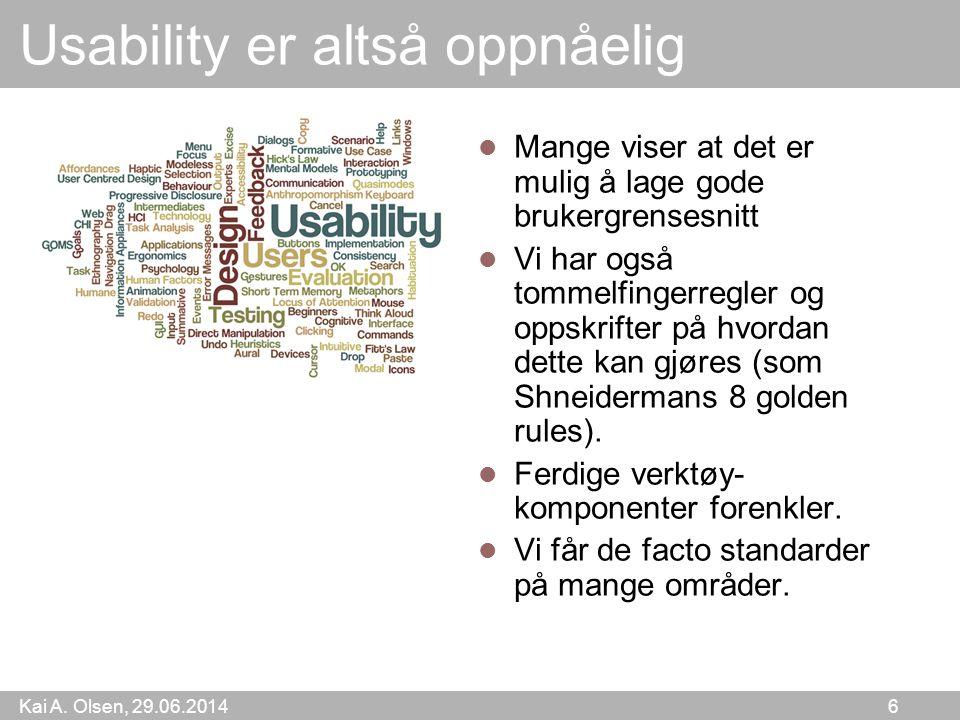 Kai A. Olsen, 29.06.2014 6 Usability er altså oppnåelig  Mange viser at det er mulig å lage gode brukergrensesnitt  Vi har også tommelfingerregler o