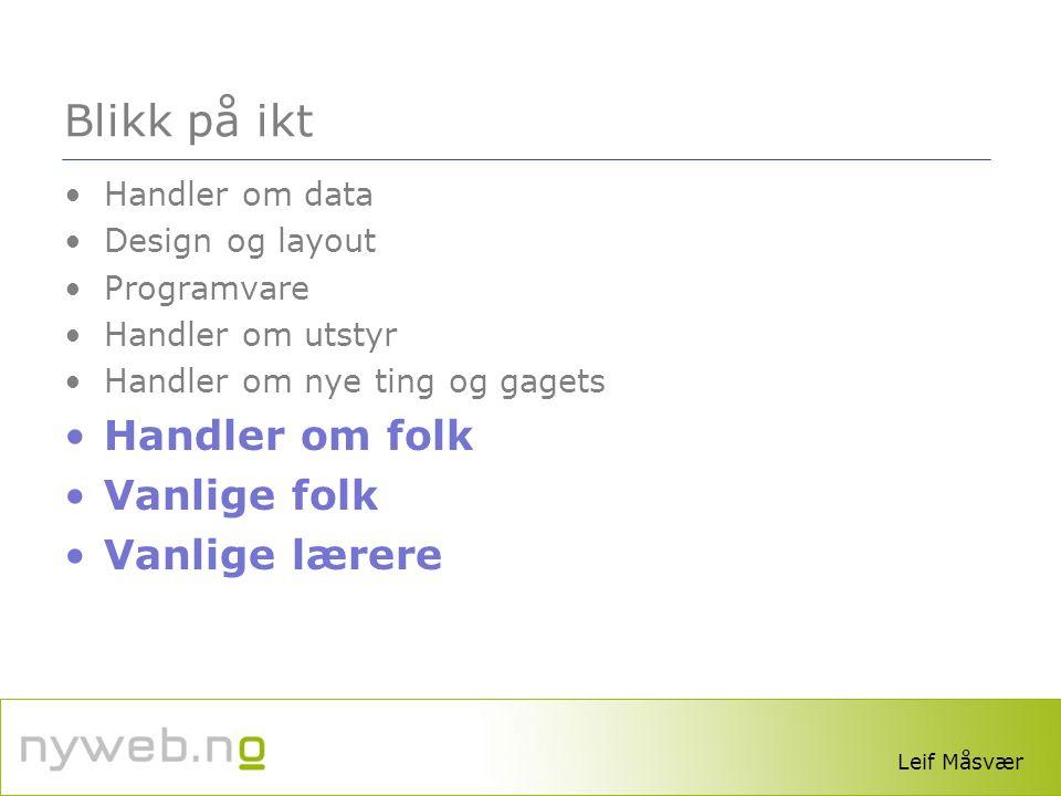 www.lesesenteret.no Blikk på ikt •Handler om data •Design og layout •Programvare •Handler om utstyr •Handler om nye ting og gagets •Handler om folk •V