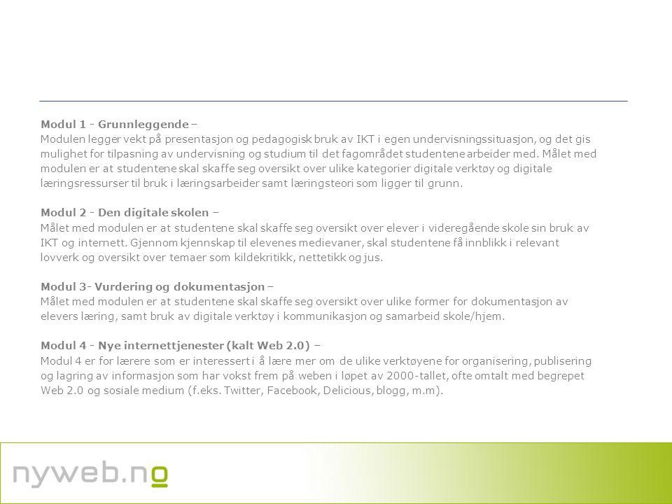www.lesesenteret.no Modul 1 - Grunnleggende – Modulen legger vekt på presentasjon og pedagogisk bruk av IKT i egen undervisningssituasjon, og det gis