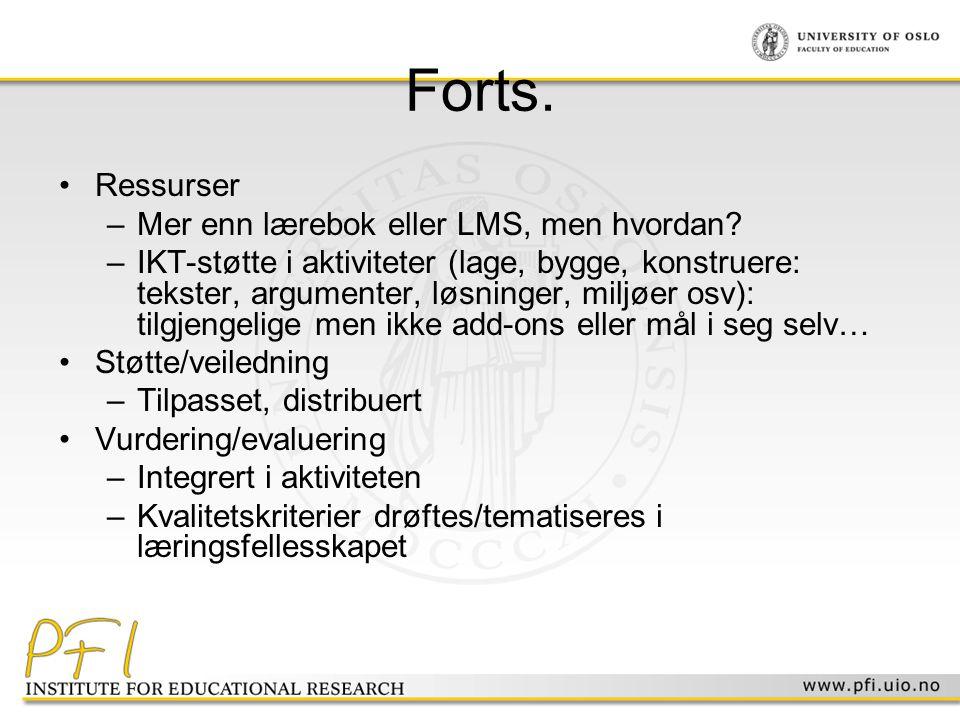 Forts. •Ressurser –Mer enn lærebok eller LMS, men hvordan? –IKT-støtte i aktiviteter (lage, bygge, konstruere: tekster, argumenter, løsninger, miljøer