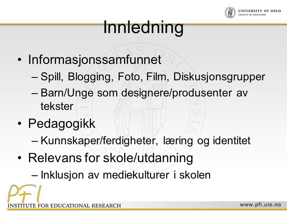 Innledning •Informasjonssamfunnet –Spill, Blogging, Foto, Film, Diskusjonsgrupper –Barn/Unge som designere/produsenter av tekster •Pedagogikk –Kunnska