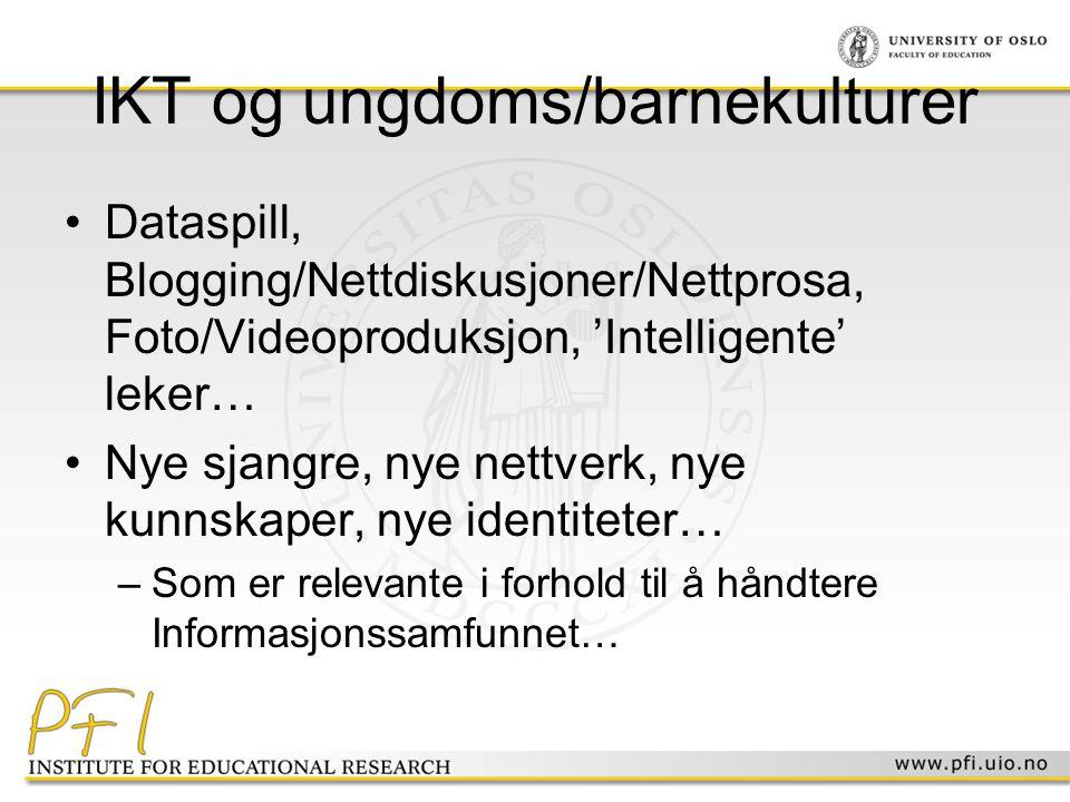 IKT og ungdoms/barnekulturer •Dataspill, Blogging/Nettdiskusjoner/Nettprosa, Foto/Videoproduksjon, 'Intelligente' leker… •Nye sjangre, nye nettverk, n