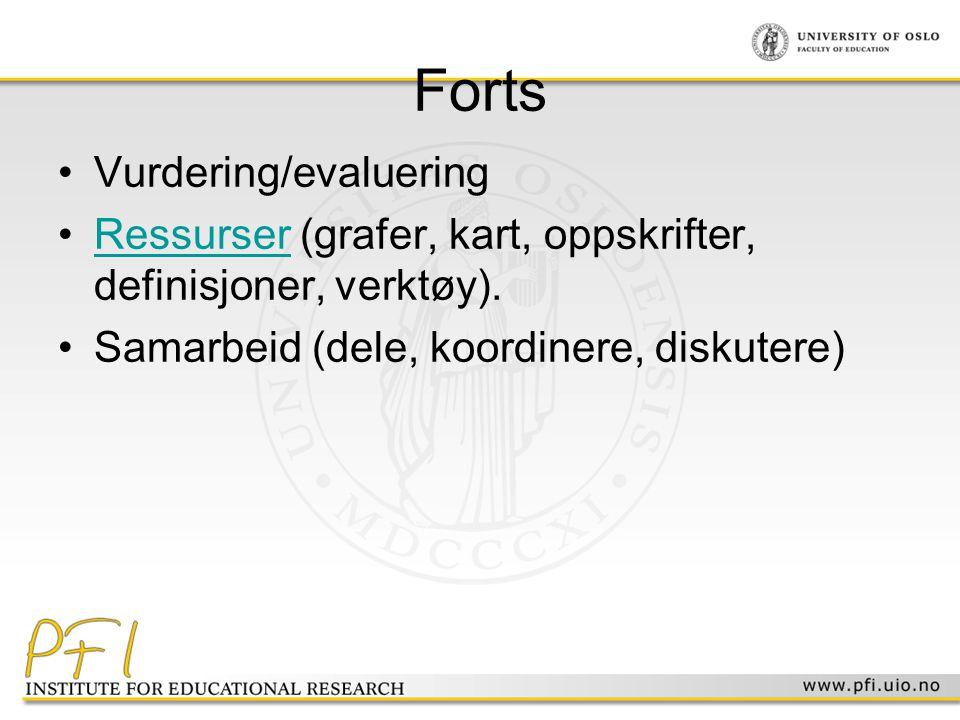 Forts •Vurdering/evaluering •Ressurser (grafer, kart, oppskrifter, definisjoner, verktøy).Ressurser •Samarbeid (dele, koordinere, diskutere)