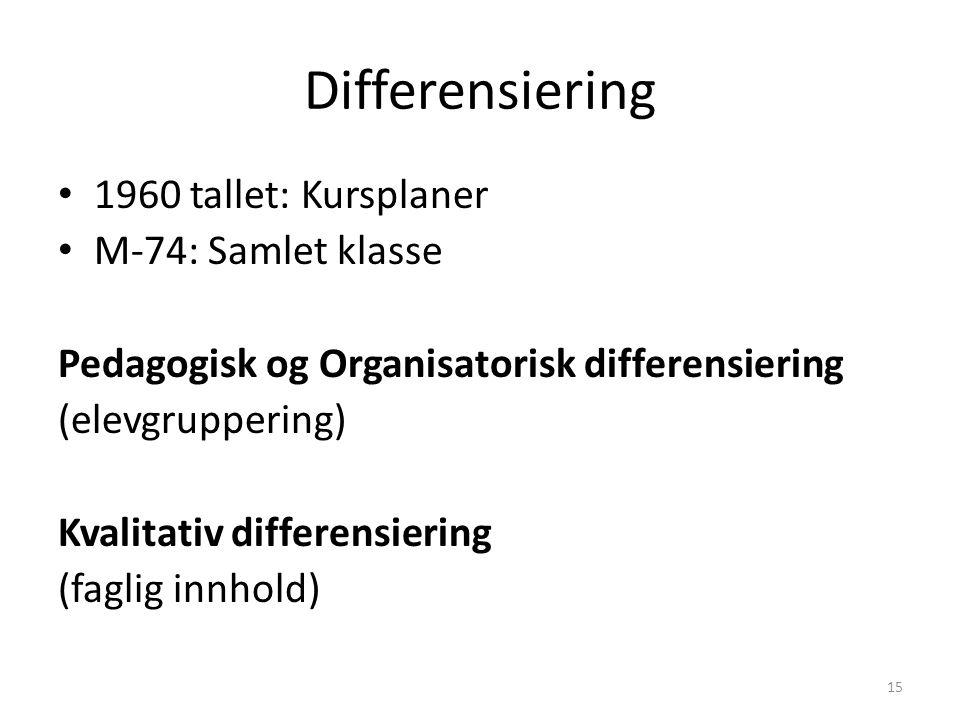 Differensiering • 1960 tallet: Kursplaner • M-74: Samlet klasse Pedagogisk og Organisatorisk differensiering (elevgruppering) Kvalitativ differensiering (faglig innhold) 15