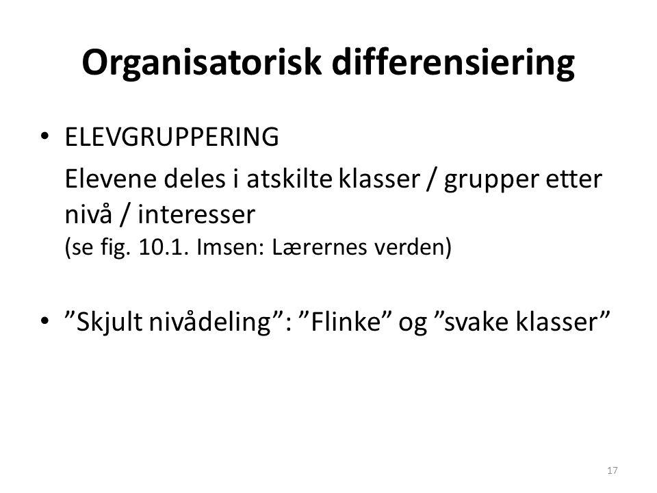 Organisatorisk differensiering • ELEVGRUPPERING Elevene deles i atskilte klasser / grupper etter nivå / interesser (se fig.