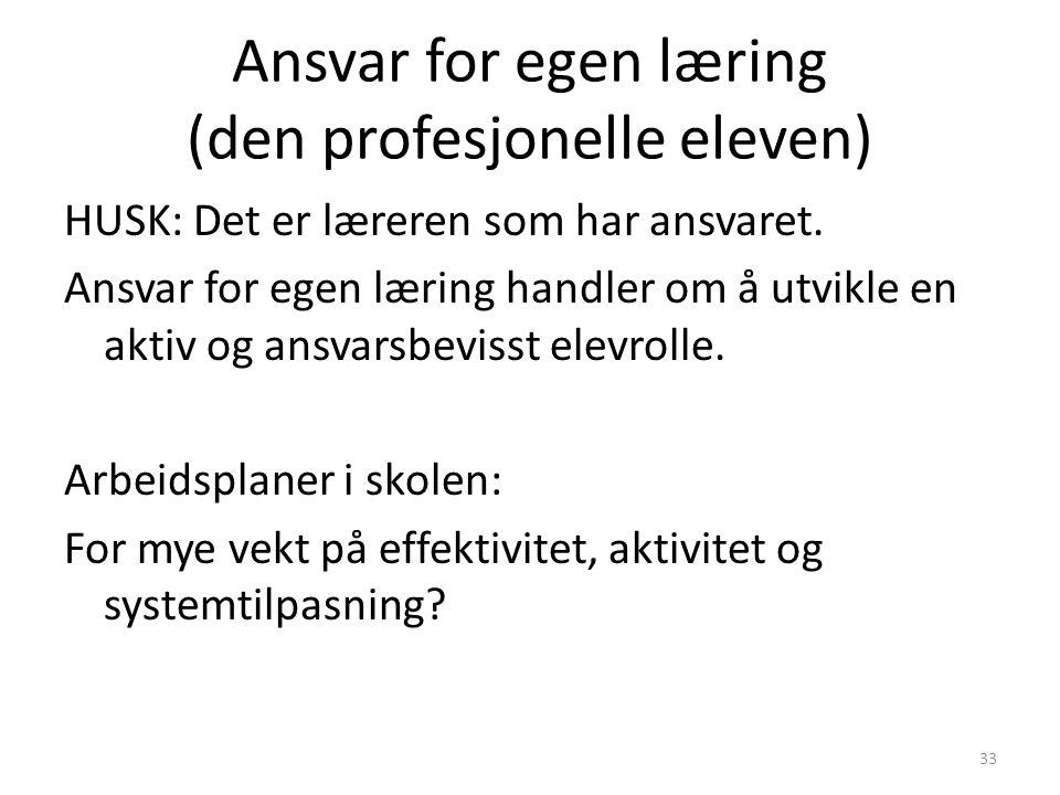 Ansvar for egen læring (den profesjonelle eleven) HUSK: Det er læreren som har ansvaret.