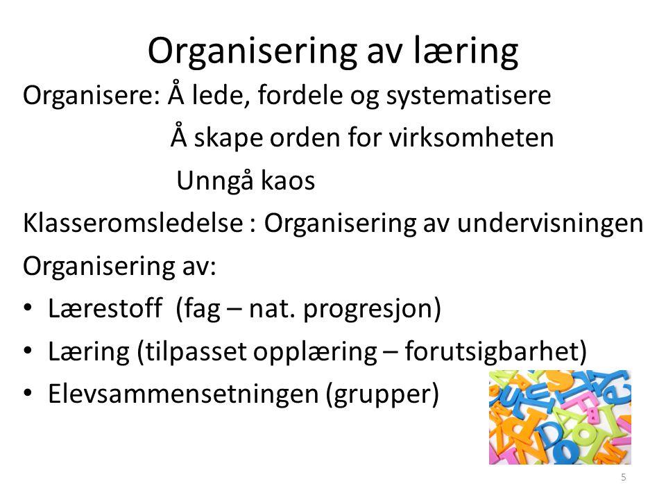 Organisering av læring Organisere: Å lede, fordele og systematisere Å skape orden for virksomheten Unngå kaos Klasseromsledelse : Organisering av undervisningen Organisering av: • Lærestoff (fag – nat.