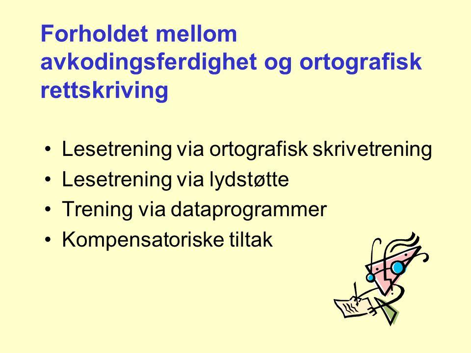 Forholdet mellom avkodingsferdighet og ortografisk rettskriving •Lesetrening via ortografisk skrivetrening •Lesetrening via lydstøtte •Trening via dataprogrammer •Kompensatoriske tiltak