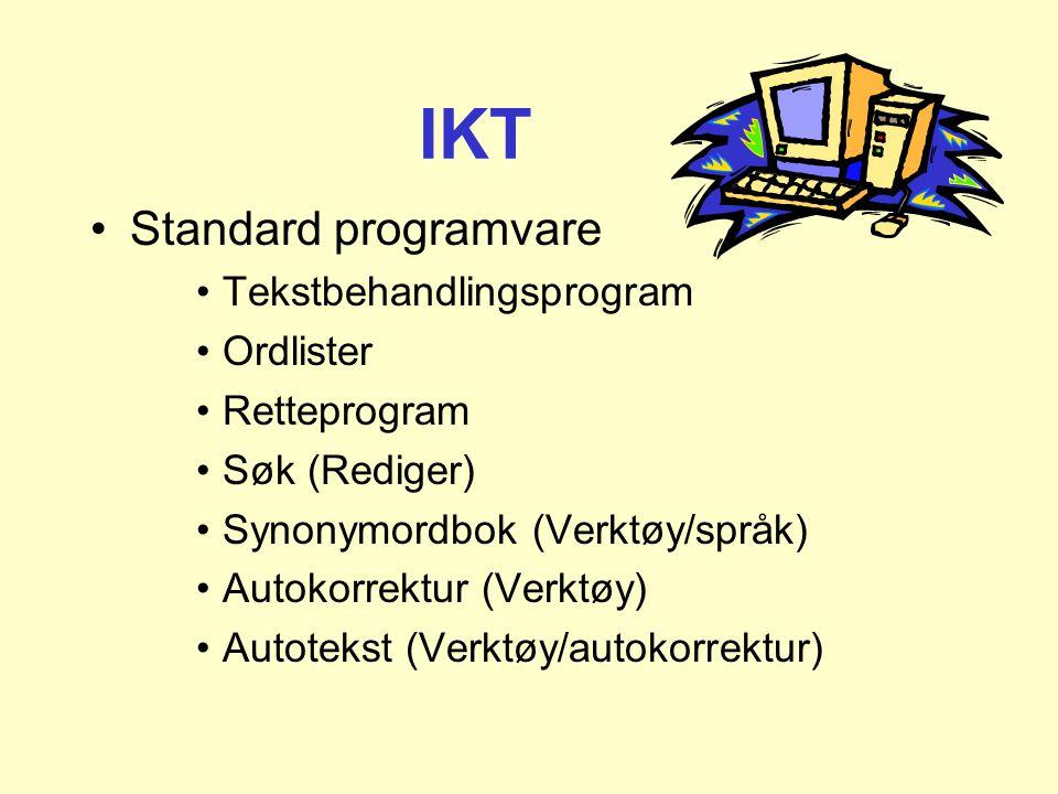 •Standard programvare •Tekstbehandlingsprogram •Ordlister •Retteprogram •Søk (Rediger) •Synonymordbok (Verktøy/språk) •Autokorrektur (Verktøy) •Autotekst (Verktøy/autokorrektur) IKT