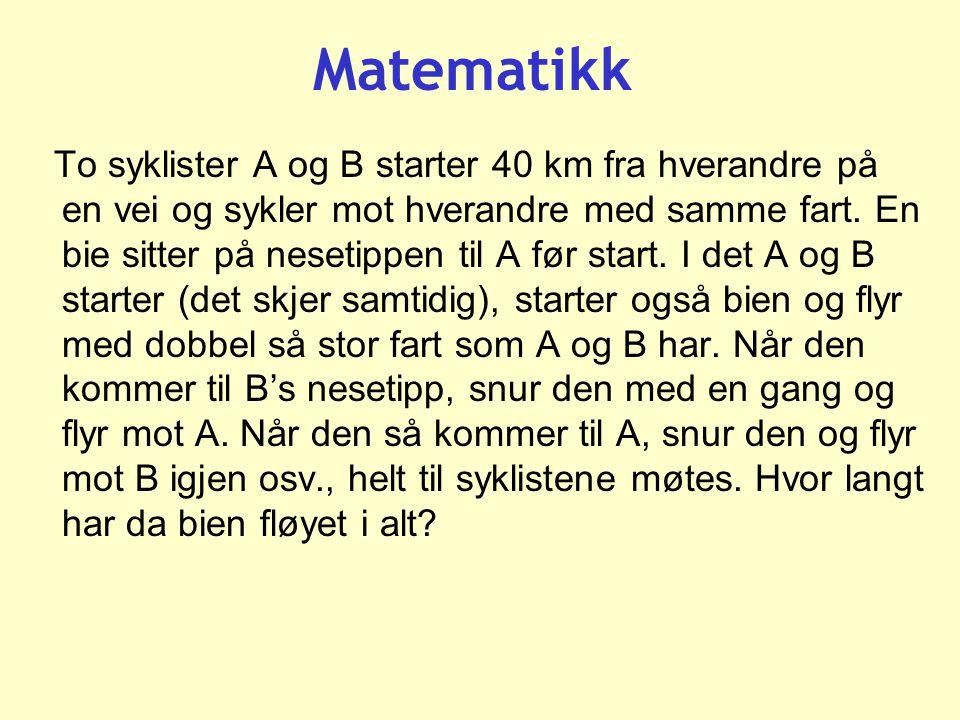 Matematikk To syklister A og B starter 40 km fra hverandre på en vei og sykler mot hverandre med samme fart.