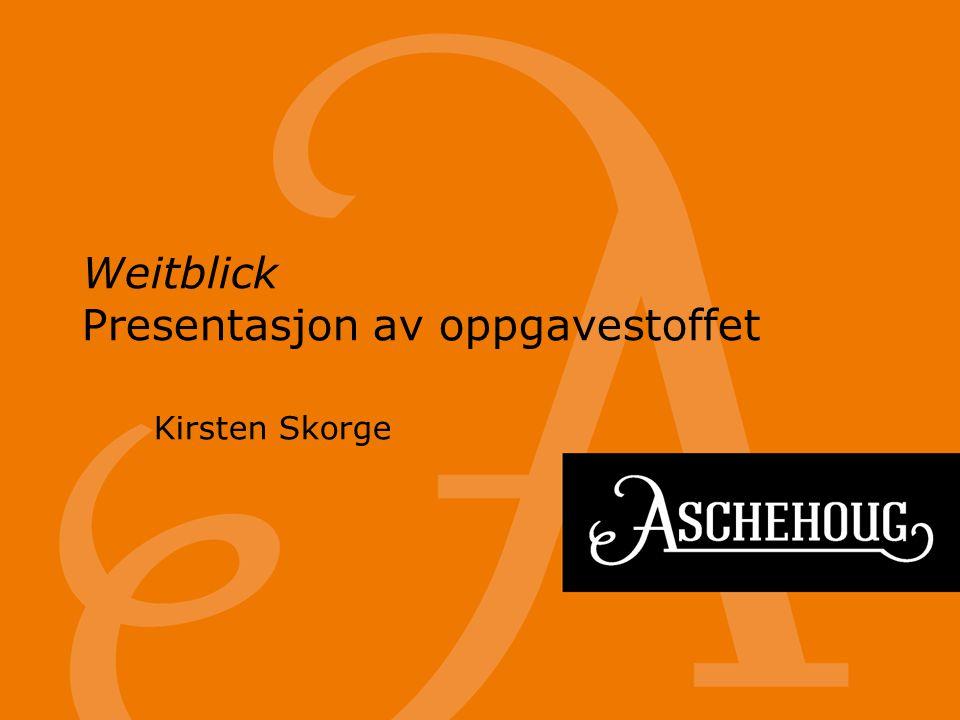 Weitblick Presentasjon av oppgavestoffet Kirsten Skorge