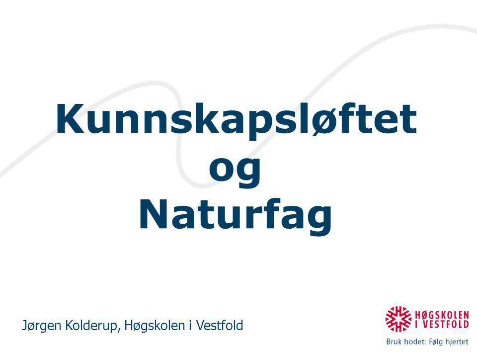 Kunnskapsløftet og Naturfag Jørgen Kolderup, Høgskolen i Vestfold