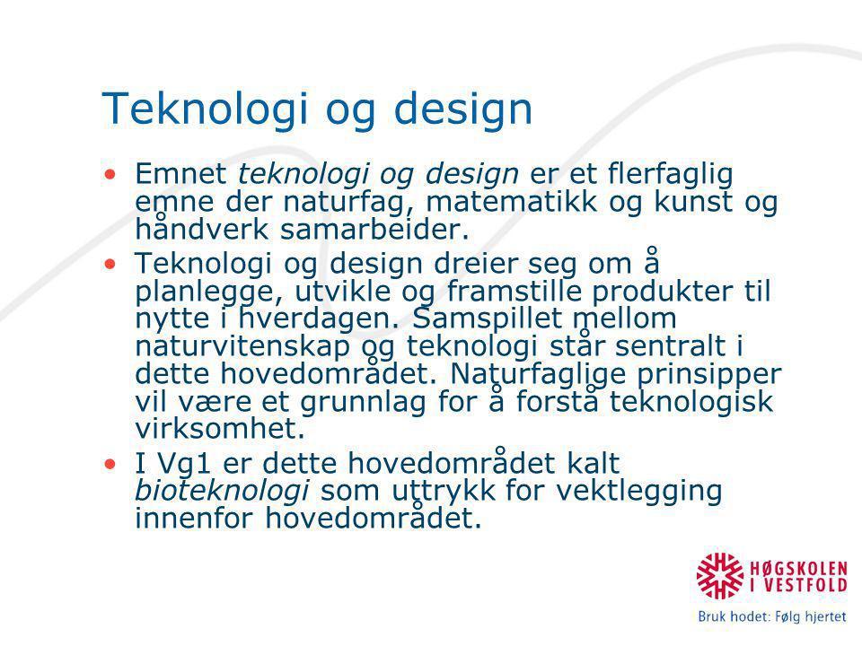 Teknologi og design •Emnet teknologi og design er et flerfaglig emne der naturfag, matematikk og kunst og håndverk samarbeider.