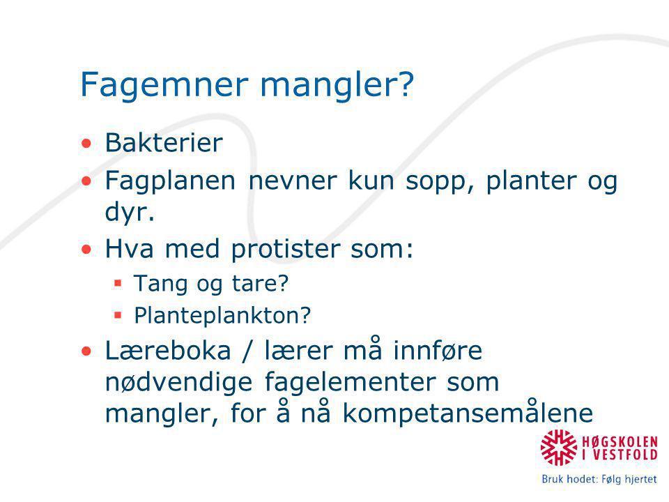 Fagemner mangler? •Bakterier •Fagplanen nevner kun sopp, planter og dyr. •Hva med protister som:  Tang og tare?  Planteplankton? •Læreboka / lærer m