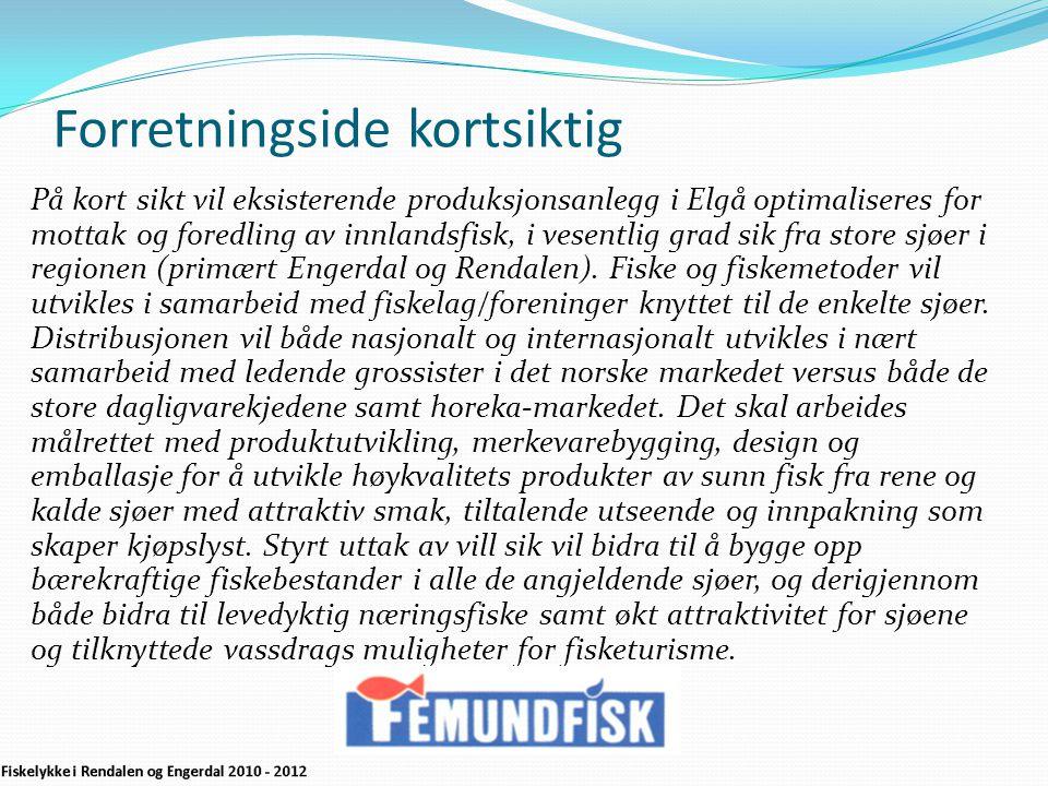 Forretningside kortsiktig På kort sikt vil eksisterende produksjonsanlegg i Elgå optimaliseres for mottak og foredling av innlandsfisk, i vesentlig grad sik fra store sjøer i regionen (primært Engerdal og Rendalen).