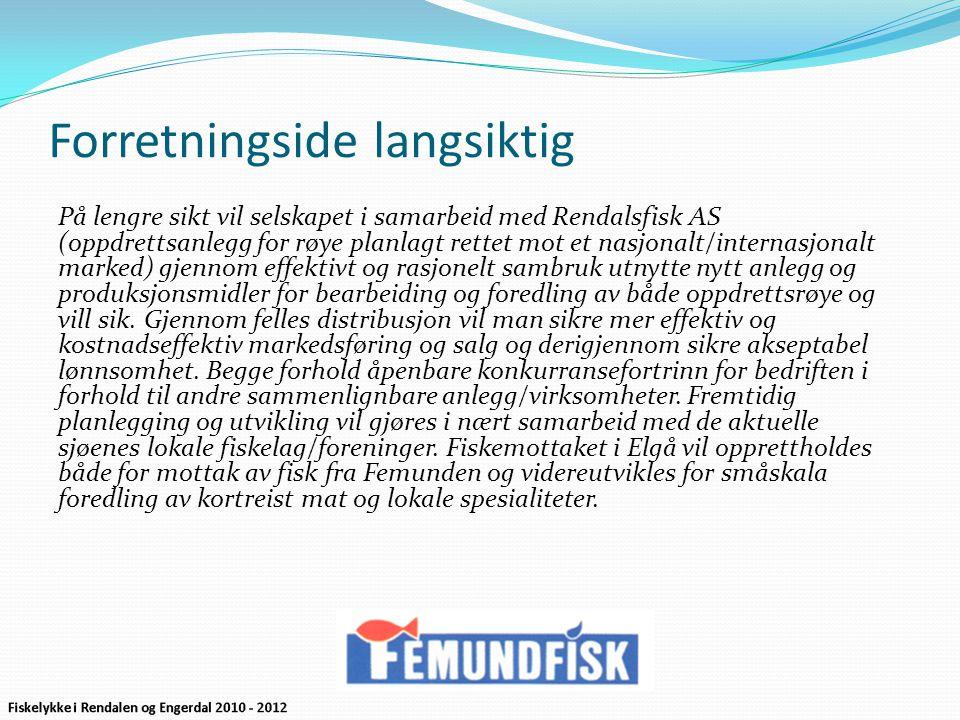 Forretningside langsiktig På lengre sikt vil selskapet i samarbeid med Rendalsfisk AS (oppdrettsanlegg for røye planlagt rettet mot et nasjonalt/inter