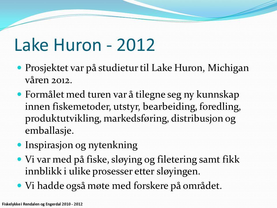 Lake Huron - 2012  Prosjektet var på studietur til Lake Huron, Michigan våren 2012.  Formålet med turen var å tilegne seg ny kunnskap innen fiskemet