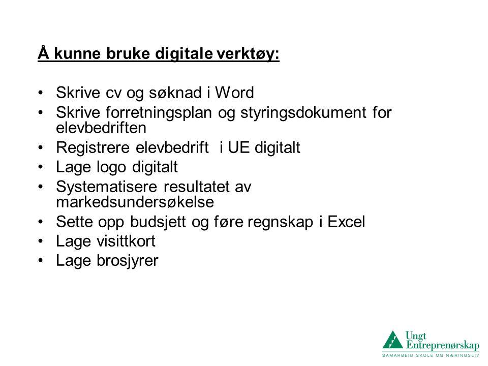 Å kunne bruke digitale verktøy: •Skrive cv og søknad i Word •Skrive forretningsplan og styringsdokument for elevbedriften •Registrere elevbedrift i UE
