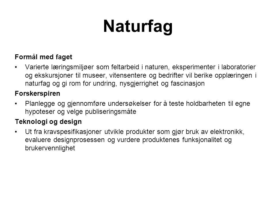 Naturfag Formål med faget •Varierte læringsmiljøer som feltarbeid i naturen, eksperimenter i laboratorier og ekskursjoner til museer, vitensentere og