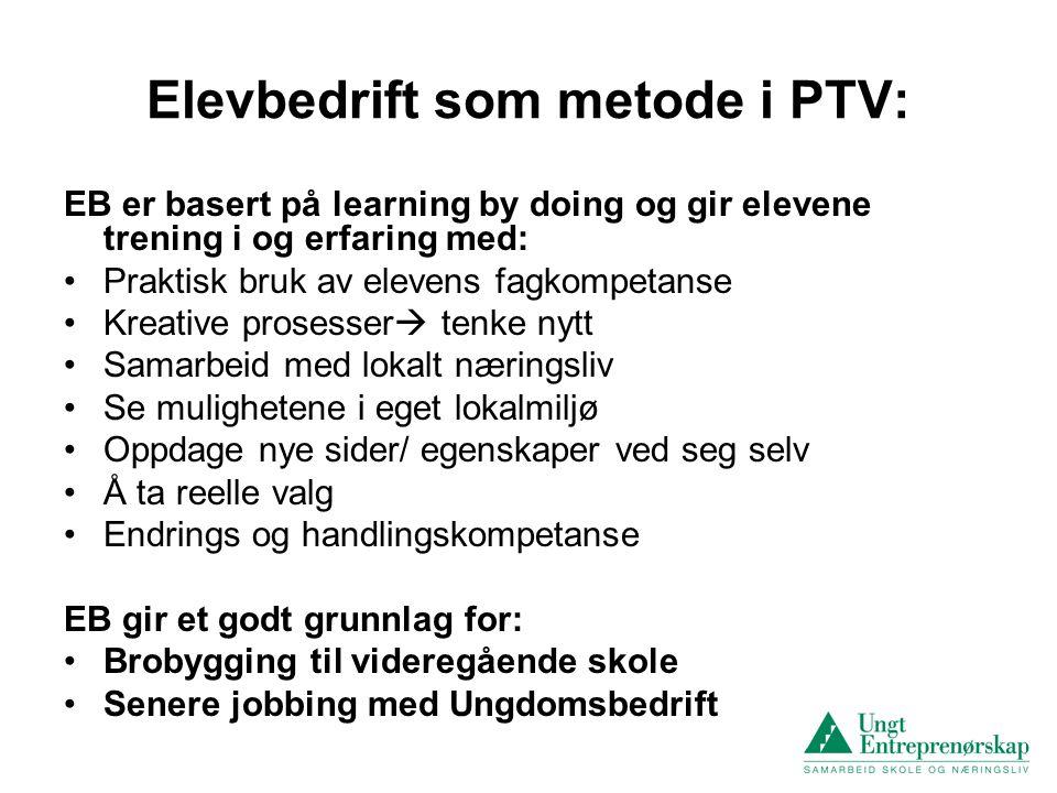 Elevbedrift som metode i PTV: EB er basert på learning by doing og gir elevene trening i og erfaring med: •Praktisk bruk av elevens fagkompetanse •Kre