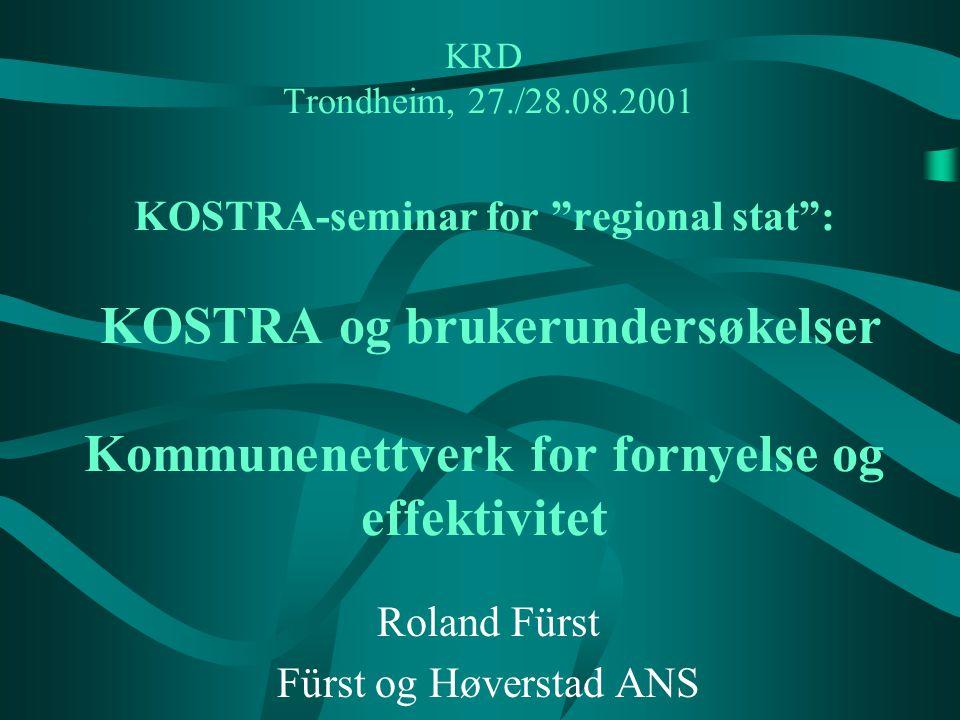 """KRD Trondheim, 27./28.08.2001 KOSTRA-seminar for """"regional stat"""": KOSTRA og brukerundersøkelser Kommunenettverk for fornyelse og effektivitet Roland F"""