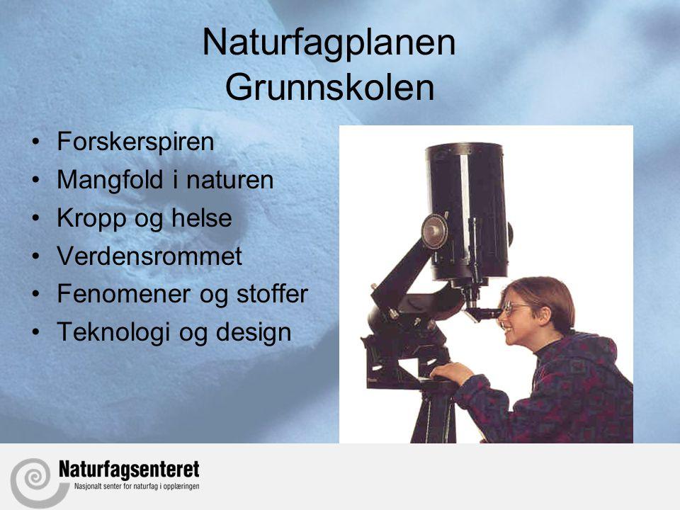 Naturfagplanen Grunnskolen •Forskerspiren •Mangfold i naturen •Kropp og helse •Verdensrommet •Fenomener og stoffer •Teknologi og design