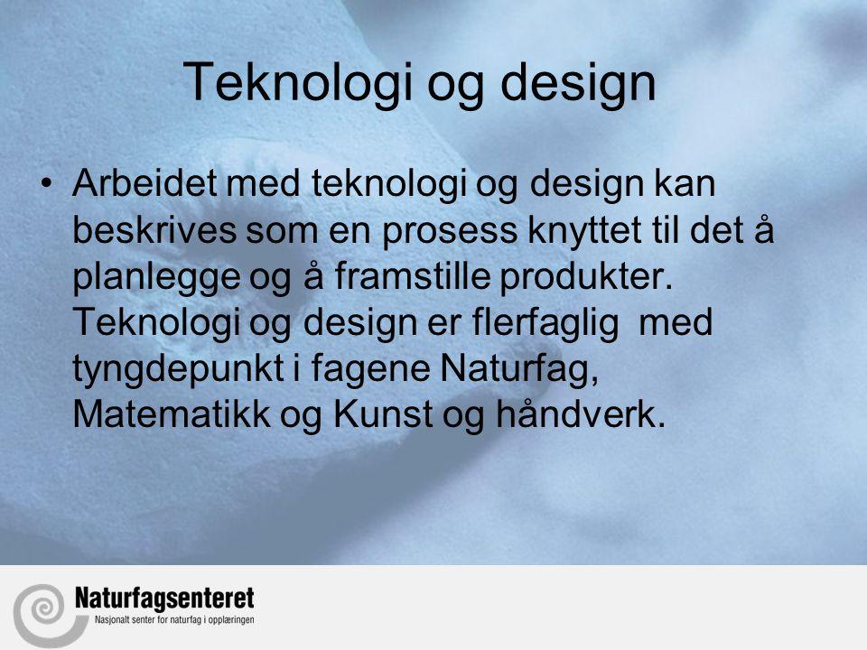 Teknologi og design •Arbeidet med teknologi og design kan beskrives som en prosess knyttet til det å planlegge og å framstille produkter. Teknologi og